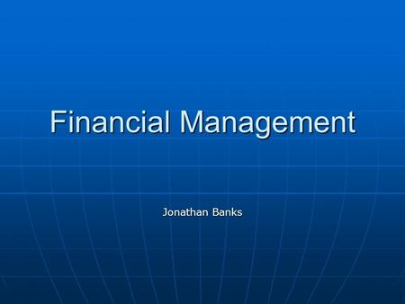 Financial Management Jonathan Banks. 1. Get Paid What You're Worth and Spend Less Than You Earn 1. Get Paid What You're Worth and Spend Less Than You.