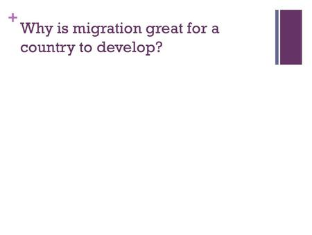 + Why is migration great for a country to develop?