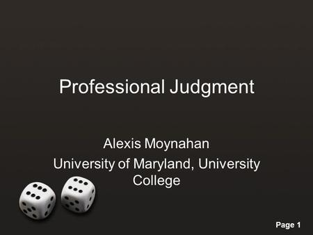 Page 1 Professional Judgment Alexis Moynahan University of Maryland, University College.