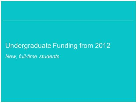 School of something FACULTY OF OTHER Undergraduate Funding from 2012 New, full-time students.