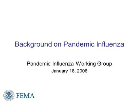 Background on Pandemic Influenza Pandemic Influenza Working Group January 18, 2006.