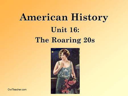 OwlTeacher.com American History Unit 16: The Roaring 20s.