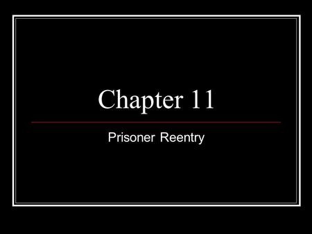 Chapter 11 Prisoner Reentry. Introduction 95% of all prisoners will one day be released from prison, most on either mandatory supervision or discretionary.