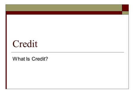 Credit What Is Credit?.