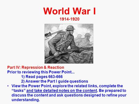 World War I 1914-1920 Part IV: Repression & Reaction Prior to reviewing this Power Point... 1) Read pages 663-666 2) Answer the Part I guide questions.
