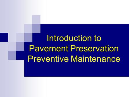 Introduction to Pavement Preservation Preventive Maintenance.