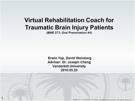 Virtual Rehabilitation Coach for Traumatic Brain Injury Patients (BME 273: Oral Presentation #4) Erwin Yap, David Weinberg Adviser: Dr. Joseph Cheng Vanderbilt.