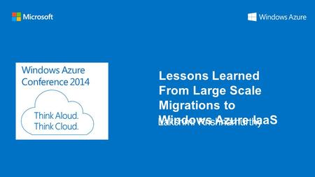 Windows Azure Conference 2014 Lessons Learned From Large Scale Migrations to Windows Azure IaaS.