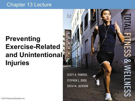 Chapter 13 Lecture © 2014 Pearson Education, Inc. Preventing Exercise-Related and Unintentional Injuries.
