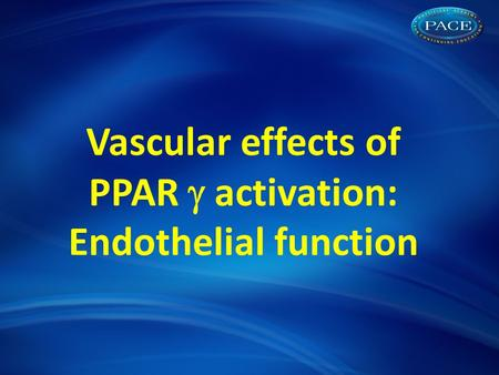 Vascular effects of PPAR  activation: Endothelial function.