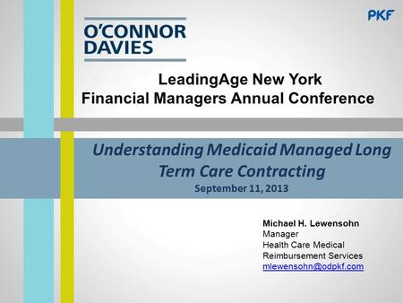 Understanding Medicaid Managed Long Term Care Contracting September 11, 2013 LeadingAge New York Financial Managers Annual Conference Michael H. Lewensohn.