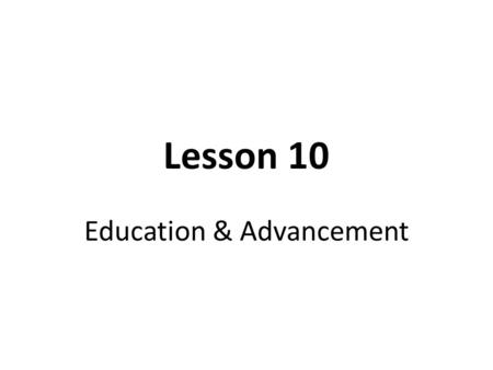 Lesson 10 Education & Advancement. Key Terms Apprenticeship Associate's Degree Bachelor's Degree Career Ladder College Community College Cooperative Education.