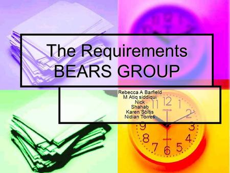 The Requirements BEARS GROUP Rebecca A Barfield M Atiq siddiqui Nick Shahab Karen Soltis Nidian Torres.