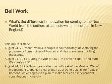 Bell Work  What's the difference in motivation for coming to the New World from the settlers at Jamestown to the settlers in New England? This Day in.