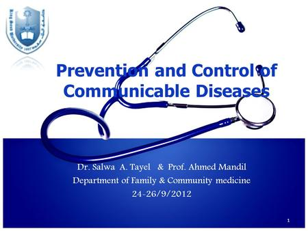 Prevention and Control of Communicable Diseases Dr. Salwa A. Tayel & Prof. Ahmed Mandil Department of Family & Community medicine 24-26/9/2012 1.