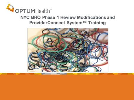 NYC BHO Phase 1 Review Modifications and ProviderConnect System™ Training.