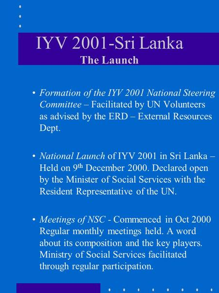 IYV 2001-Sri Lanka The Launch Formation of the IYV 2001 National Steering Committee – Facilitated by UN Volunteers as advised by the ERD – External Resources.