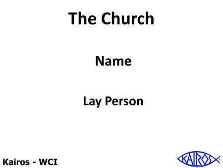 Kairos - WCI The Church Name Lay Person. Kairos - WCI Reasons we withdraw from others Fear of what others will think Fear others will find out our weaknesses.