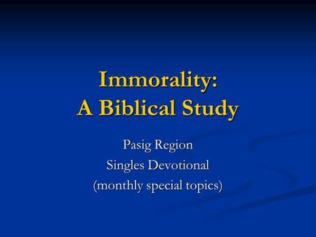 Immorality: A Biblical Study Pasig Region Singles Devotional (monthly special topics)