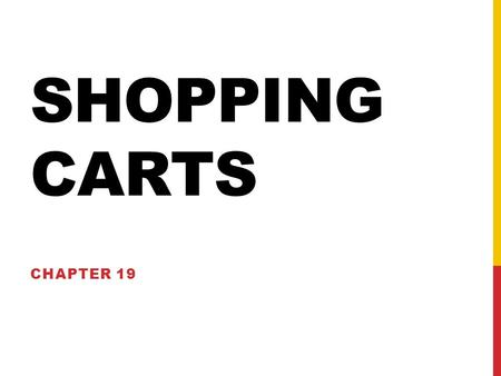 SHOPPING CARTS CHAPTER 19. E-COMMERCE Typically, an e-commerce site will have public pages and admin pages.