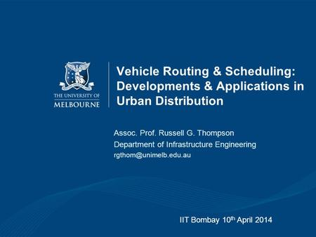 Vehicle Routing & Scheduling: Developments & Applications in Urban Distribution Assoc. Prof. Russell G. Thompson Department of Infrastructure Engineering.
