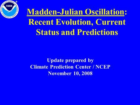 Madden-Julian Oscillation: Recent Evolution, Current Status and Predictions Update prepared by Climate Prediction Center / NCEP November 10, 2008.