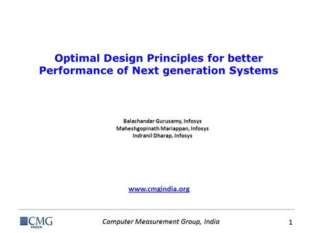 Computer Measurement Group, India 1 1 www.cmgindia.org Optimal Design Principles for better Performance of Next generation Systems Balachandar Gurusamy,