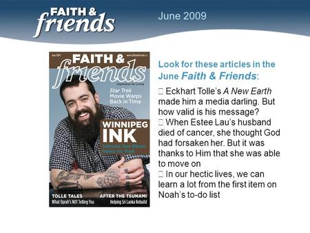 Look for these articles in the June Faith & Friends:  Eckhart Tolle's A New Earth made him a media darling. But how valid is his message?  When Estee.