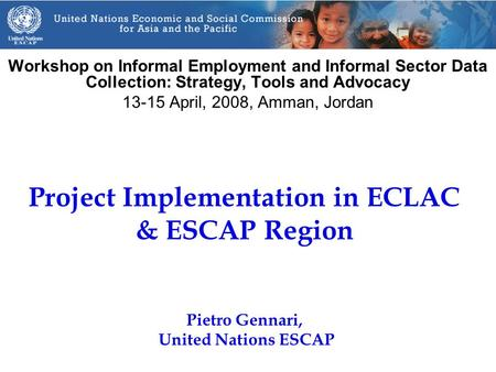 Project Implementation in ECLAC & ESCAP Region Workshop on Informal Employment and Informal Sector Data Collection: Strategy, Tools and Advocacy 13-15.