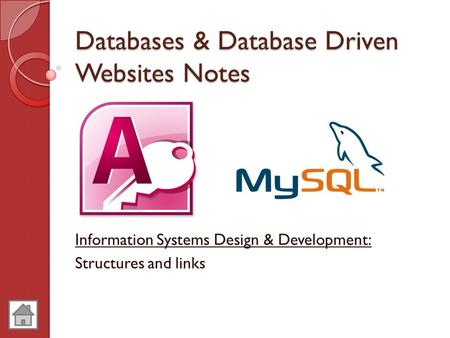 Databases & Database Driven Websites Notes Information Systems Design & Development: Structures and links.