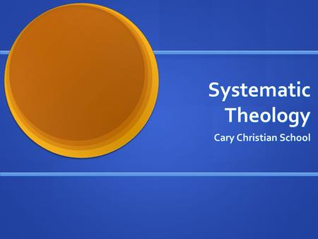 Systematic Theology Cary Christian School. The Trinity Relationship of the Father-Son-Spirit.