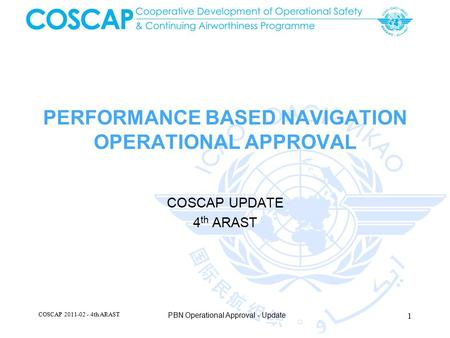 PERFORMANCE BASED NAVIGATION OPERATIONAL APPROVAL COSCAP UPDATE 4 th ARAST COSCAP 2011-02 - 4th ARAST 1 PBN Operational Approval - Update.