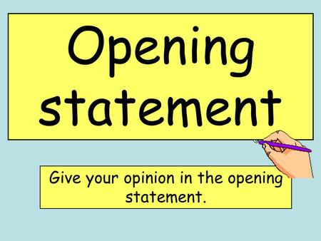Opening statement Give your opinion in the opening statement.