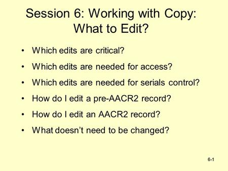6-11 Session 6: Working with Copy: What to Edit? Which edits are critical? Which edits are needed for access? Which edits are needed for serials control?