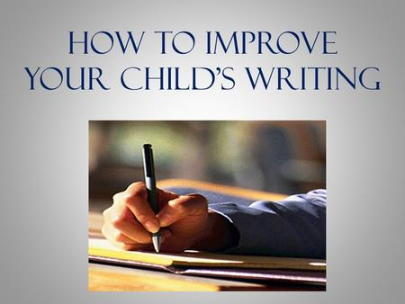 How to Improve Your Child's Writing. SpellingPunctuation HandwritingComposition Elements of Writing.