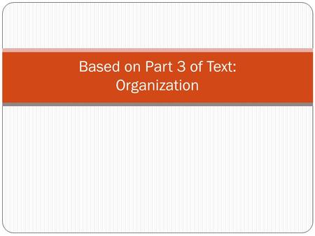 Based on Part 3 of Text: Organization. Extemporaneous Speaking Making Effective Presentations.