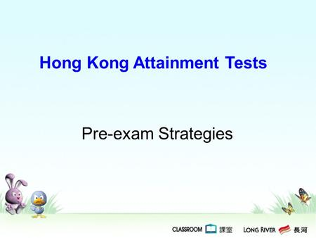 Hong Kong Attainment Tests Pre-exam Strategies. Listening (M.C. questions): Before the recording starts, take some time to read the introduction and questions.