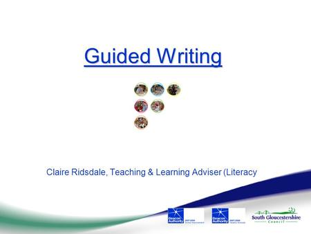 Guided Writing Claire Ridsdale, Teaching & Learning Adviser (Literacy.