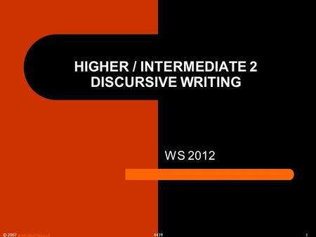© 2007 www.teachit.co.uk 4439 1www.teachit.co.uk HIGHER / INTERMEDIATE 2 DISCURSIVE WRITING WS 2012.