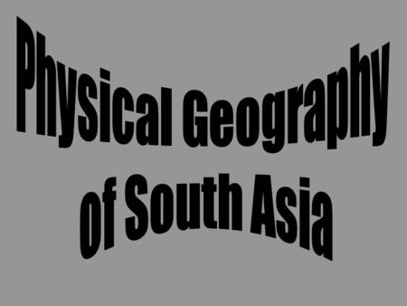 *South Asia is about ½ the size of the continental United States at 1.7 million square miles.