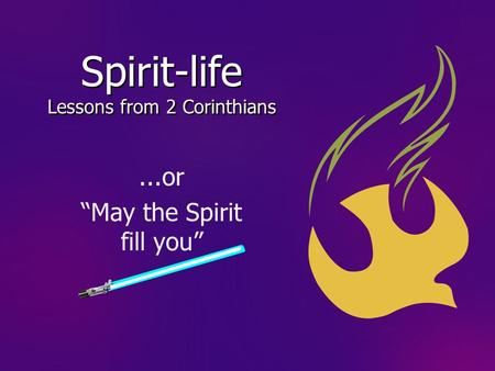 "Spirit-life Lessons from 2 Corinthians...or ""May the Spirit fill you"""