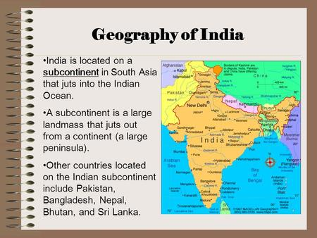Geography of India India is located on a subcontinent in South Asia that juts into the Indian Ocean. A subcontinent is a large landmass that juts out from.