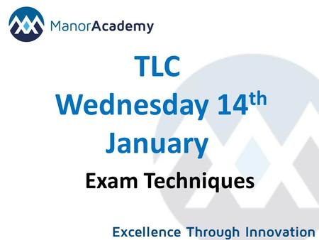 TLC Wednesday 14 th January Exam Techniques. Learning outcome To share good practice in the of examination skills. To be able to develop coaching skills.