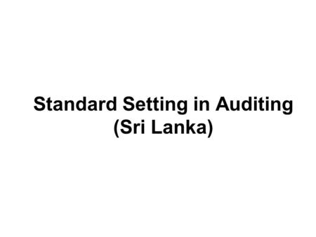 Standard Setting in Auditing (Sri Lanka). The Background The findings and recommendations of the Presidential Commission on Finance and Banking foreshadowed.