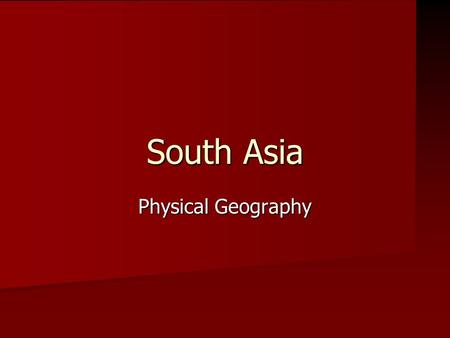South Asia Physical Geography. What countries are considered part of South Asia? India India Pakistan Pakistan Nepal Nepal Bhutan Bhutan Bangladesh Bangladesh.