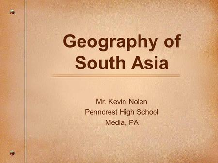 Geography of South Asia Mr. Kevin Nolen Penncrest High School Media, PA.