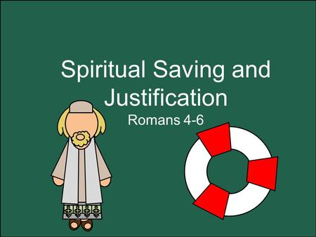 "Spiritual Saving and Justification Romans 4-6. First Spiritual Death Original Sin—caused by our first Parents A separation from God ""…for all man kind,"