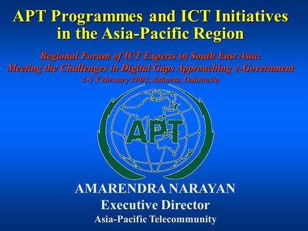 APT Programmes and ICT Initiatives in the Asia-Pacific Region Regional Forum of ICT Experts in South East Asia: Meeting the Challenges in Digital Gaps.
