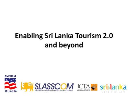 Enabling Sri Lanka Tourism 2.0 and beyond. Key Objectives Facilitate for the Hotels & DMCs to explore best in class IT products and solutions available.