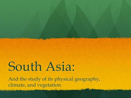 South Asia: And the study of its physical geography, climate, and vegetation.